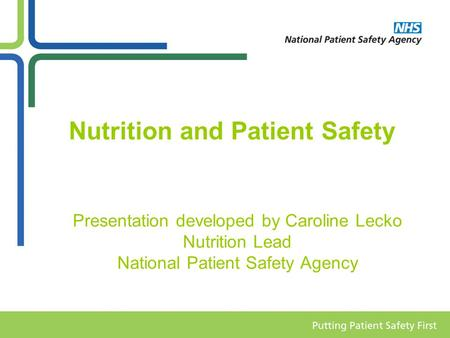 Nutrition and Patient Safety Presentation developed by Caroline Lecko Nutrition Lead National Patient Safety Agency.