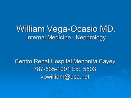 William Vega-Ocasio MD. Internal Medicine - Nephrology