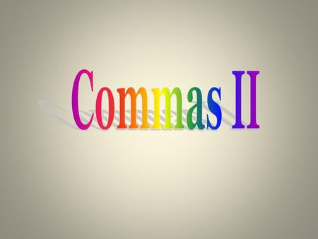 Review of Rules from Commas I Separate words in a series To Separate two adjectives in place of the word and. When an –ly adjective is used with other.