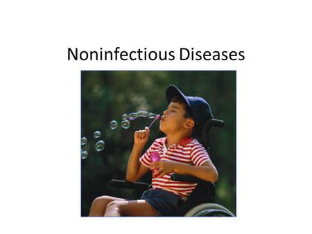 Noninfectious Diseases. 1. A genetic disease is caused entirely or partly by genetic information passed on to a child from one or both parents (example.