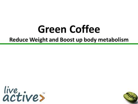 Green Coffee Reduce Weight and Boost up body metabolism.