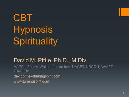 CBT Hypnosis Spirituality David M. Pittle, Ph.D., M.Div. AAPCFellow, Wallpaper also from NACBT, NBCCH, AAMFT, ITAA, Etc.
