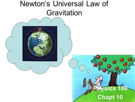 Physics 100 Chapt 10 Newtons Universal Law of Gravitation.