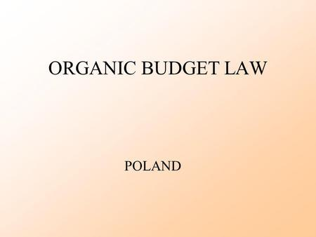 ORGANIC BUDGET LAW POLAND. February, 2006Ministry of Finance2 What is an Organic Budget Law? A law specifying the schedule and procedures by which the.