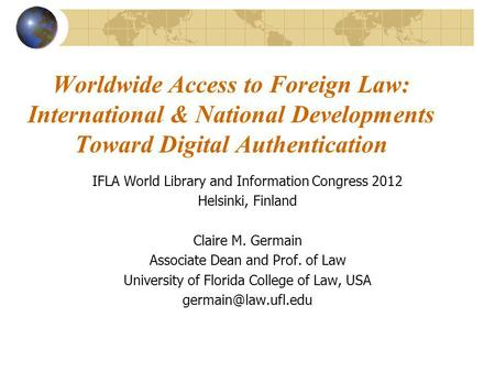 Worldwide Access to Foreign Law: International & National Developments Toward Digital Authentication IFLA World Library and Information Congress 2012 Helsinki,
