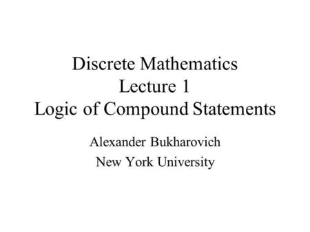 Discrete Mathematics Lecture 1 Logic of Compound Statements