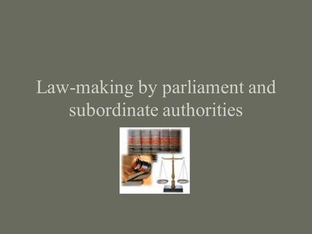 Law-making by parliament and subordinate authorities