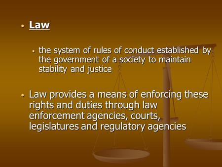 Law the system of rules of conduct established by the government of a society to maintain stability and justice Law provides a means of enforcing these.