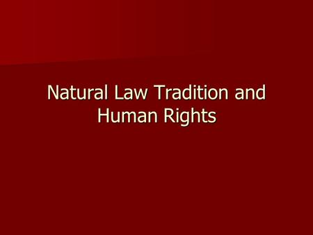 Natural Law Tradition and Human Rights. Project Updates Revised list is posted on the webpage Revised list is posted on the webpage Elizabeth Stegeman.