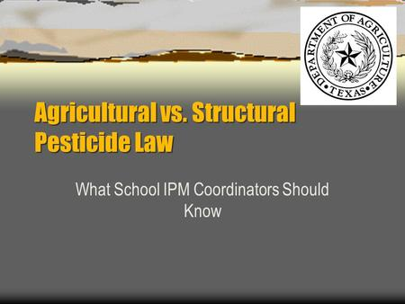 Agricultural vs. Structural Pesticide Law What School IPM Coordinators Should Know.