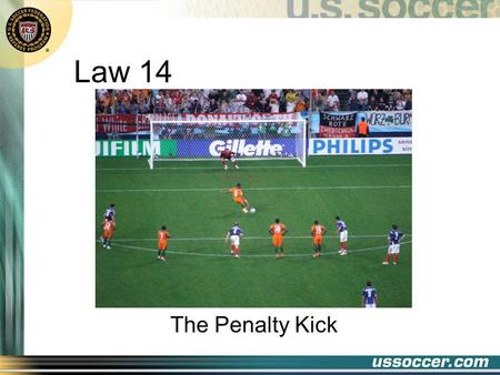 Law 14 The Penalty Kick. 2 At the end of this lesson the student will do the following 3 things: Objectives 1.state when a penalty kick should be awarded.