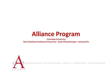 Alliance Program Columbia University Paris Pantheon Sorbonne University – Ecole Polytechnique – Sciences Po.