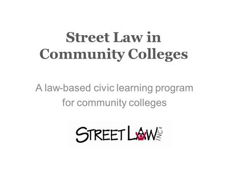 Street Law in Community Colleges A law-based civic learning program for community colleges.