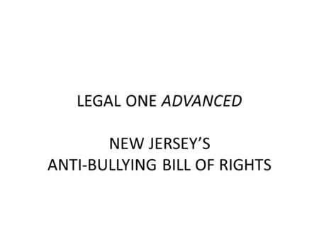 LEGAL ONE ADVANCED NEW JERSEYS ANTI-BULLYING BILL OF RIGHTS.