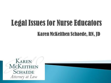 Karen McKeithen Schaede, RN, JD. Criminal Law: Deals with crimes and the punishment for criminal offenses Examples of Criminal Law Failure to renew nursing.