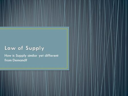 How is Supply similar yet different from Demand?.