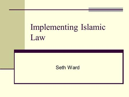 Implementing Islamic Law Seth Ward Sources and Precedents Quran: Basic source of Islamic law Revealed over 22 years. Earlier sections poetic, after 622.