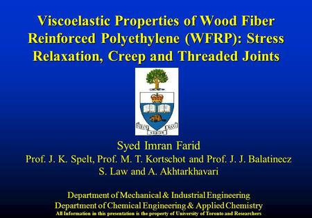 Viscoelastic Properties of Wood Fiber Reinforced Polyethylene (WFRP): Stress Relaxation, Creep and Threaded Joints Syed Imran Farid Prof. J. K. Spelt,