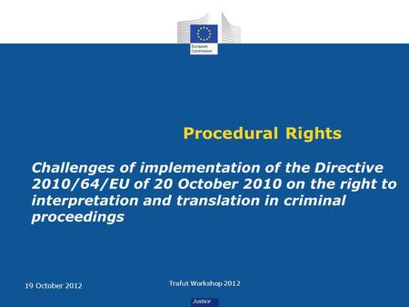 Procedural Rights Challenges of implementation of the Directive 2010/64/EU of 20 October 2010 on the right to interpretation and translation in criminal.