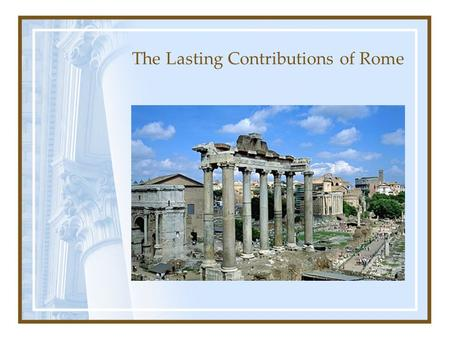 contributions of rome Architecture the buildings and architecture of ancient rome still influences many building designs today the neoclassical architecture movement of the 18th century was a return to many of the ideas of the romans.