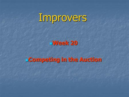 Improvers Week 20 Week 20 Competing in the Auction Competing in the Auction.