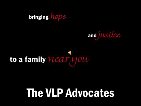 The VLP Advocates bringing hope to a family near you and justice.