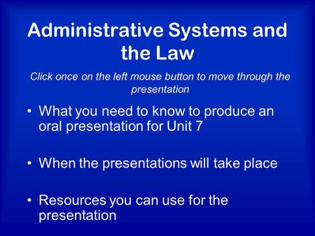 Administrative Systems and the Law What you need to know to produce an oral presentation for Unit 7 When the presentations will take place Resources you.