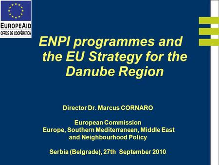 Director Dr. Marcus CORNARO European Commission Europe, Southern Mediterranean, Middle East and Neighbourhood Policy Serbia (Belgrade), 27th September.
