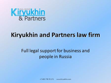 Kiryukhin and Partners law firm Full legal support for business and people in Russia +7 495 778 70 171 www.kiryukhin.com.