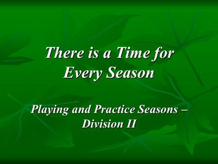 There is a Time for Every Season Playing and Practice Seasons – Division II.