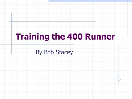 Training the 400 Runner By Bob Stacey.