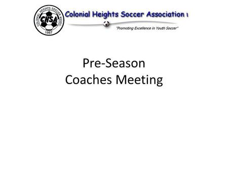 Pre-Season Coaches Meeting. It is our goal to ensure that the children of our community are provided with a fun, safe and fair environment in which to.