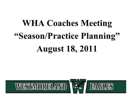 WHA Coaches Meeting Season/Practice Planning August 18, 2011.