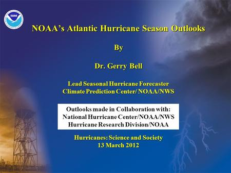 NOAAs Atlantic Hurricane Season Outlooks By Dr. Gerry Bell Lead Seasonal Hurricane Forecaster Climate Prediction Center/ NOAA/NWS Hurricanes: Science and.