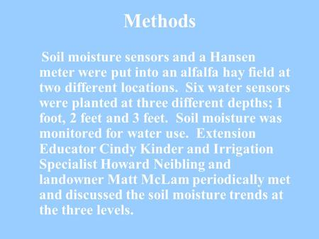 Methods Soil moisture sensors and a Hansen meter were put into an alfalfa hay field at two different locations. Six water sensors were planted at three.