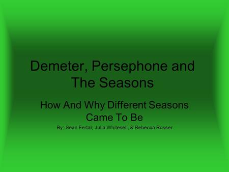Demeter, Persephone and The Seasons