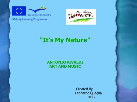 Its My Nature ANTONIO VIVALDI ART AND MUSIC Created By Leonardo Quaglia III G.