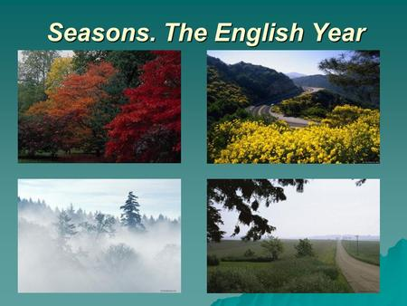 Seasons. The English Year. WINTER SPRING SUMMERAUTUMN 3 2 14.