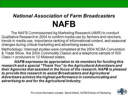 National Association of Farm Broadcasters NAFB The NAFB Commissioned Ag Marketing Research (AMR) to conduct Qualitative Research in 2004 to confirm media.