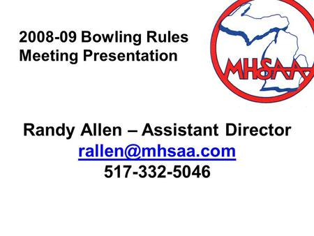 2008-09 Bowling Rules Meeting Presentation Randy Allen – Assistant Director 517-332-5046.