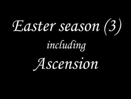 Easter season (3) including Ascension