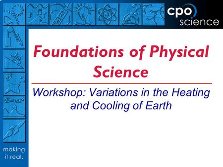 Foundations of Physical Science Workshop: Variations in the Heating and Cooling of Earth.