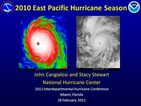 2010 East Pacific Hurricane Season John Cangialosi and Stacy Stewart National Hurricane Center 2011 Interdepartmental Hurricane Conference Miami, Florida.