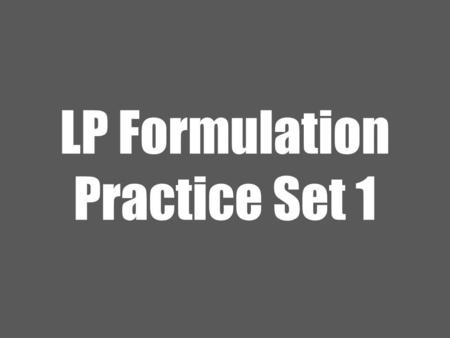 LP Formulation Practice Set 1