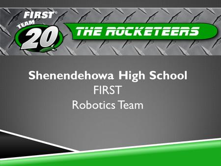 Shenendehowa High School FIRST Robotics Team. What is FIRST? Vision To transform our culture by creating a world where science and technology are celebrated.