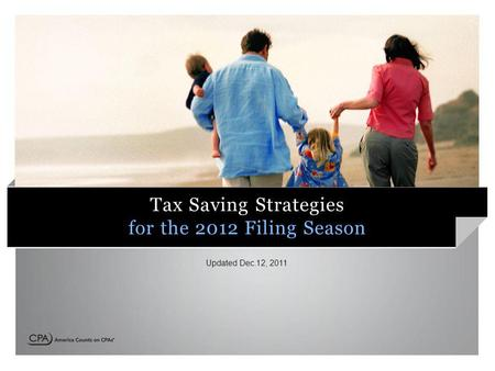 Tax Saving Strategies for the 2012 Filing Season Updated Dec.12, 2011.