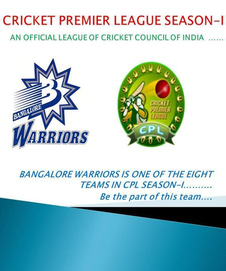 BANGALORE WARRIORS IS ONE OF THE EIGHT TEAMS IN CPL SEASON-I………. Be the part of this team….