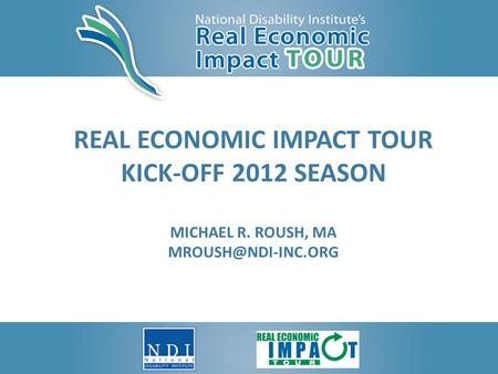 REAL ECONOMIC IMPACT TOUR KICK-OFF 2012 SEASON MICHAEL R. ROUSH, MA