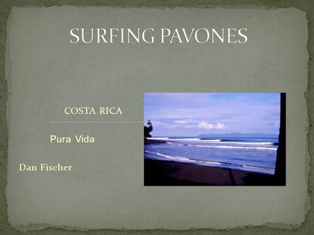 COSTA RICA Pura Vida Dan Fischer. - Pavones is located on the extreme southern Pacific coast of Costa Rica (Central America) right above the Panamanian.