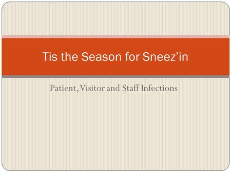 Patient, Visitor and Staff Infections Tis the Season for Sneezin.